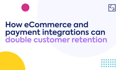 How eCommerce and payment integrations can double customer retention