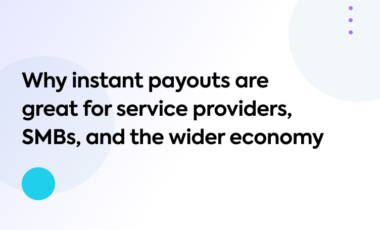 Why instant payouts are great for service providers, SMBs, and the wider economy